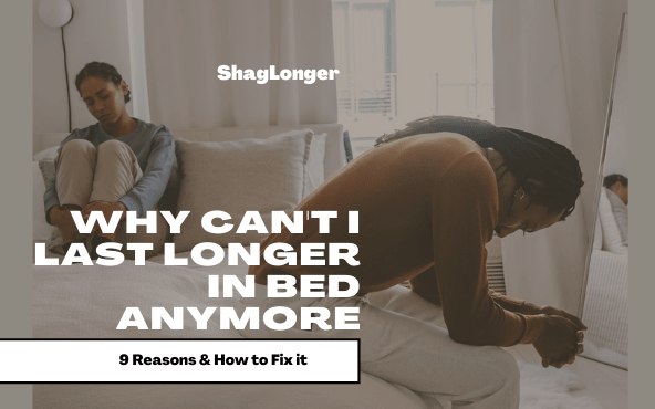9 Reasons Why You Can't Last Longer in Bed Anymore + How to Fix