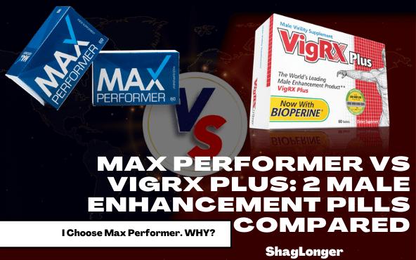 Max performer vs vigrx plus: 2 male enhancement pills compared