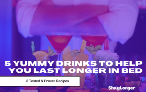 yummy drinks to help you last longer in bed