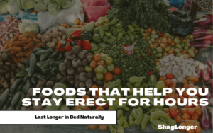 Eat these foods daily to stay erect for hours